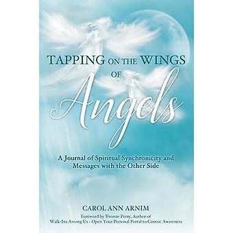 Tapping on the Wings of Angels A Journal of Spiritual Synchronicity and Messages with the Other Side by Arnim & Carol Ann