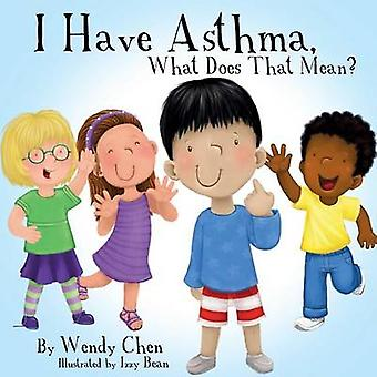 I Have Asthma What Does That Mean by Chen & Wendy