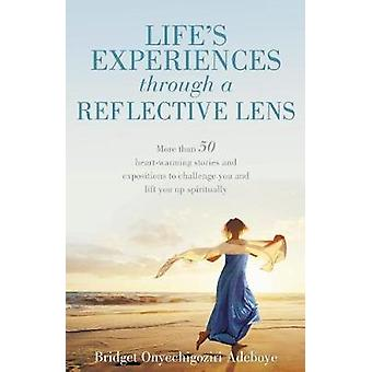 LIFES EXPERIENCES through a REFLECTIVE LENS More than 50 heartwarming stories and expositions to challenge you and lift you up spiritually by ADEBOYE & BRIDGET ONYECHIGOZIRI