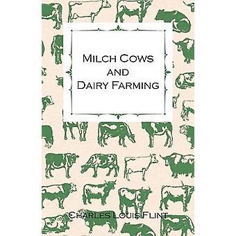 Milch Cows and Dairy Farming Comprising the Breeds Breeding and Management In Health and Disease of Dairy and Other Stock the Selection of Milch Cows with a Full Explanation of Guenons Method by Flint & Charles Louis