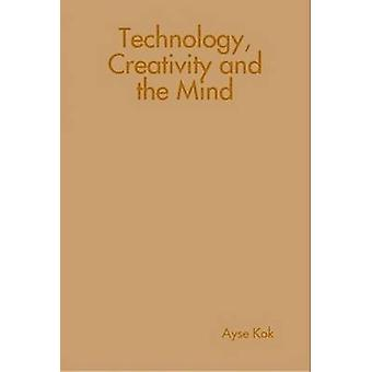 Technology Creativity and the Mind by Kok & Ayse