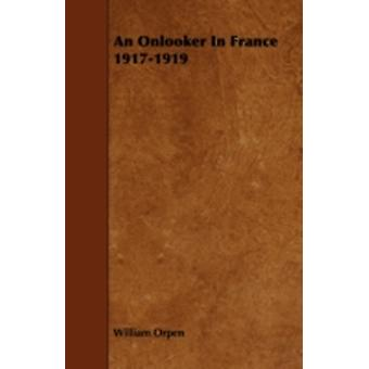 An Onlooker in France 19171919 by Orpen & William