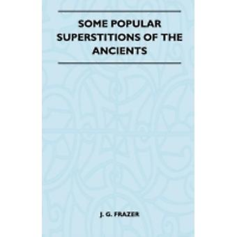 Some Popular Superstitions of the Ancients Folklore History Series by Frazer & J. G.