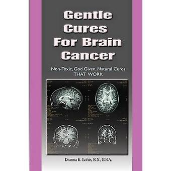 Gentle Cures for Brain Cancer by Loftis & Deanna