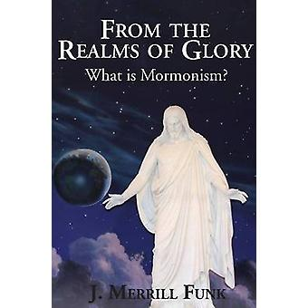 From the Realms of Glory What Is Mormonism by Funk & J. M.