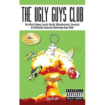 The Ugly Guys Club by Oh & Dan K.