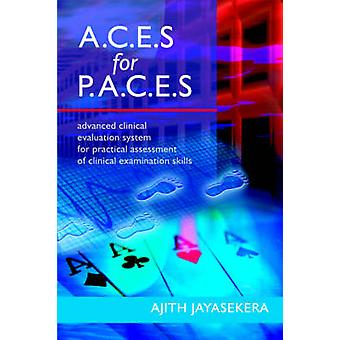 A.C.E.S for P.A.C.E.S. Advanced Clinical Evaluation System for Practical Assessment of Clinical Examination Skills by Jayasekera & Ajith