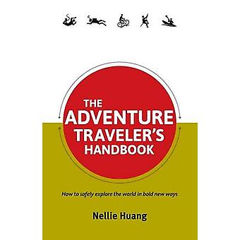 The Adventure Travelers Handbook by Huang & Nellie