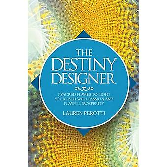 The Destiny Designer 7 Sacred Flames to Light Your Path with Passion and Playful Prosperity von Perotti & Lauren