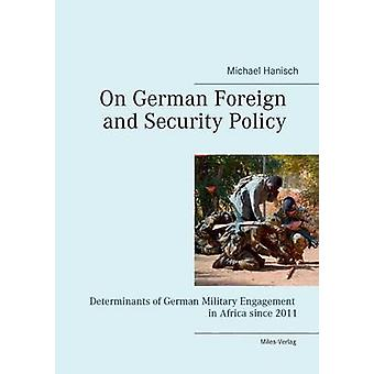 On German Foreign and Security Policy Determinants of German Military Engagement in Africa Since 2011 by Hanisch & Michael