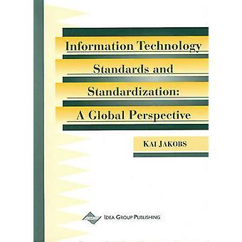 Information Technology Standards  Standardization A Global Perspective by Jakobs