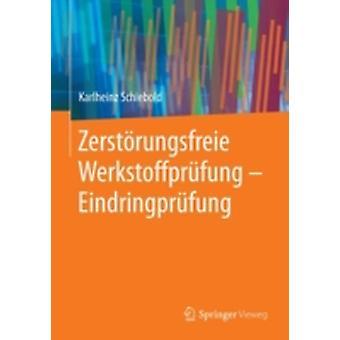 Zerstrungsfreie Werkstoffprfung  Eindringprfung by Schiebold & Karlheinz