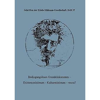 Bedingungsloses Grundeinkommen  Existenzminimum  Kulturminimum  wozu by ErichMhsamGesellschaft e.V.