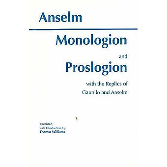 Monologion and Proslogion  with the replies of Gaunilo and Anselm by Saint Anselm & Translated by Thomas Williams