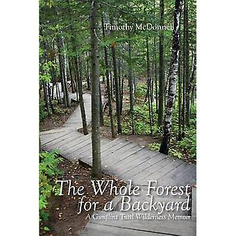 The Whole Forest for a Backyard - A Gunflint Trail Wilderness Memoir b