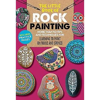 The Little Book of Rock Painting - More than 50 tips and techniques fo
