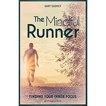 The Mindful Runner - Finding Your Inner Focus by Gary Dudney - 9781782