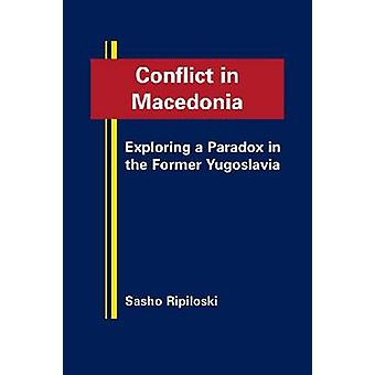 Conflict in Macedonia - Exploring a Paradox in the Former Yugoslavia b