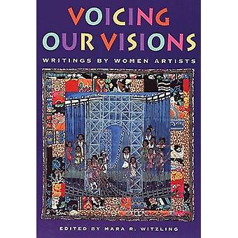 Voicing Our Visions - Writings by Women Artists by Mara R. Witzling -