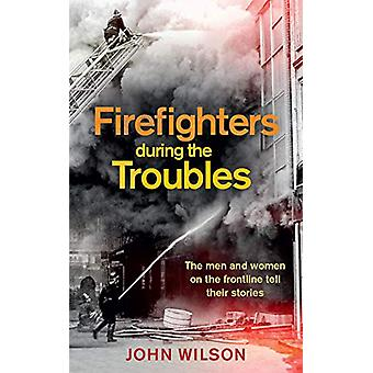 Firefighters during the Troubles - The Men and Women on the Frontline