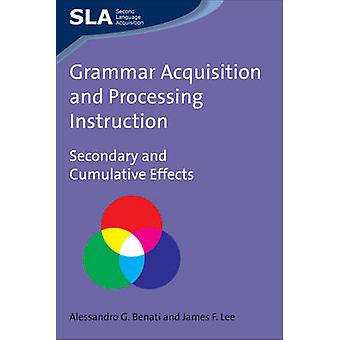Grammar Acquisition and Processing Instruction - Secondary and Cumulat