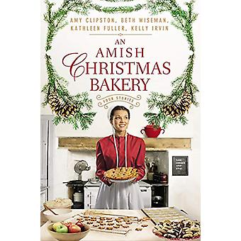 An Amish Christmas Bakery - Four Stories by Amy Clipston - 97803103528