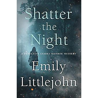 Shatter the Night - A Detective Gemma Monroe Mystery by Emily Littlejo