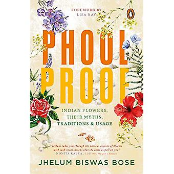Phoolproof - Indian flowers - their myths - traditions and usage by Jh