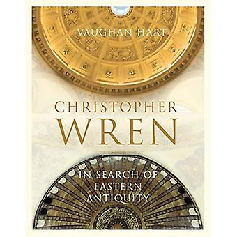 Christopher Wren  In Search of Eastern Antiquity by Hart & Vaughan