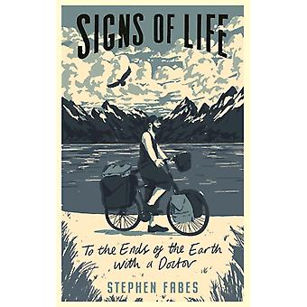 Signs of Life  To the Ends of the Earth with a Doctor by Stephen Fabes