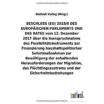 BESCHLUSS (EU) 2018/8 vom 12.Dezember 2017 Aber die Inanspruchnahme des Flexibilit tsinstruments zur Finanzierung haushaltspolitischer SofortmaA nahmen zur Bew ltigung der anhaltenden Herausforderungen der Migration, des FlAchtlingszustroms und der