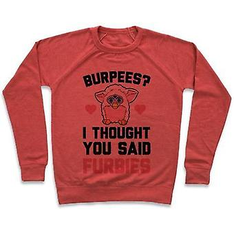 Burpees? i though you said furbies crewneck sweatshirt