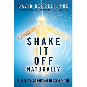 Shake It Off Naturally - Reduce Stress - Anxiety - and Tension with [T