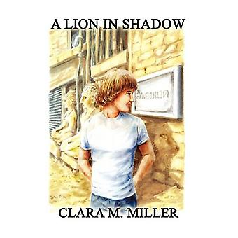 A Lion in Shadow by Clara M Miller - 9781602643574 Book