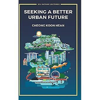 Söker en bättre urban framtid genom Cheong & Koon Hean Inst Av Policy Studies & Lee Kuan Yew School of Public Policy & Nus & Spore