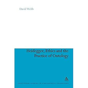 Heidegger, Ethics and the Practice of Ontology - Continuum Studies in Continental Philosophy