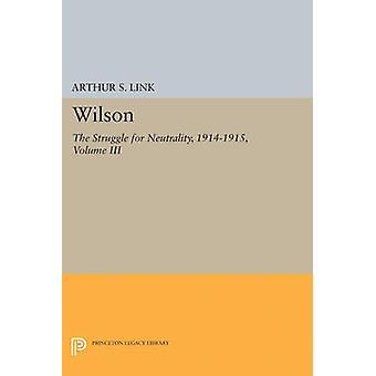 Wilson - The Struggle for Neutrality - 1914-1915 - Volume III by Arthur