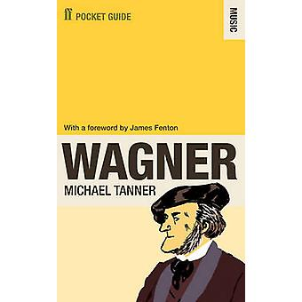 The Faber Pocket Guide to Wagner by Tanner & Dr Michael