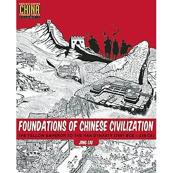 Foundations of Chinese Civilization  The Yellow Emperor to the Han Dynasty 2697 BCE  220 CE by Jing Liu