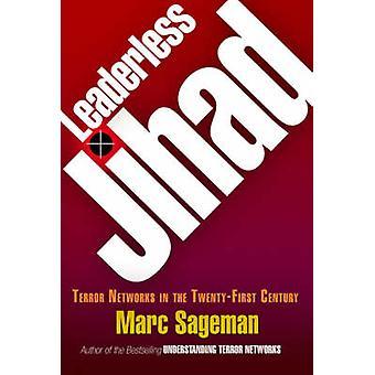 Uden ledelse Jihad - Terror netværk i den tyve-først århundrede af Marc
