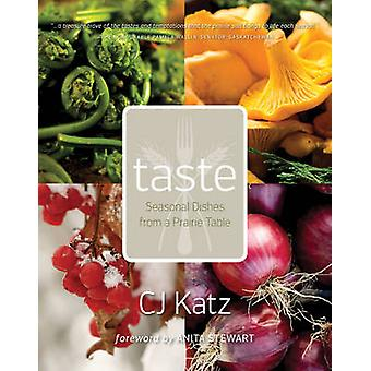 Taste - Seasonal Dishes from a Prairie Table by C. J. Katz - Anita Ste