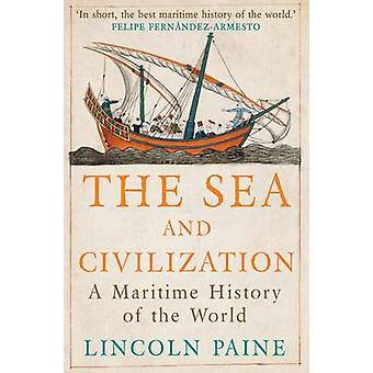 The Sea and Civilization - A Maritime History of the World (Main) by L