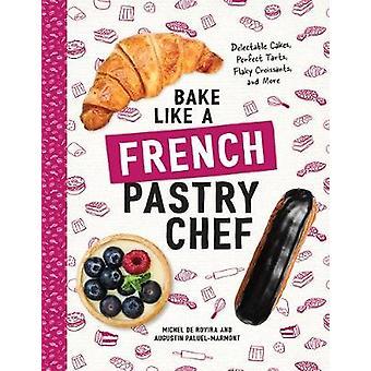 Baka som en fransk konditor - läckra kakor - perfekt tårtor - F