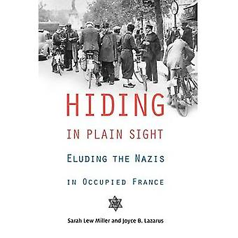 Hiding in Plain Sight - Eluding the Nazis in Occupied France by Sarah