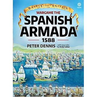 Wargame - The Spanish Armada 1588 by Peter Dennis - Andy Callan - 9781