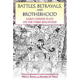 Battles - Betrayals & Brotherhood - Early Chinese Plays on the Three K