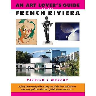 An Art Lover's Guide to the French Riviera: A Fully Illustrated Guide to the Gems of the French Riviera's Museums...