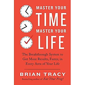 Master Your Time, Master Your Life: The Breakthrough� System to Get More Results, Faster, in Every Area of Your Life