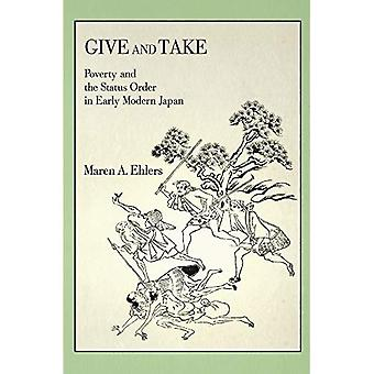 Give and Take: Poverty and� the Status Order in Early� Modern Japan (Harvard East� Asian Monographs)