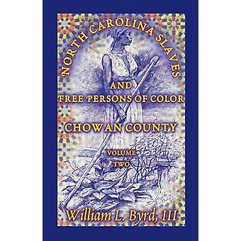 North Carolina Slaves and Free Persons of Color Chowan County Volume Two by Byrd & William L.